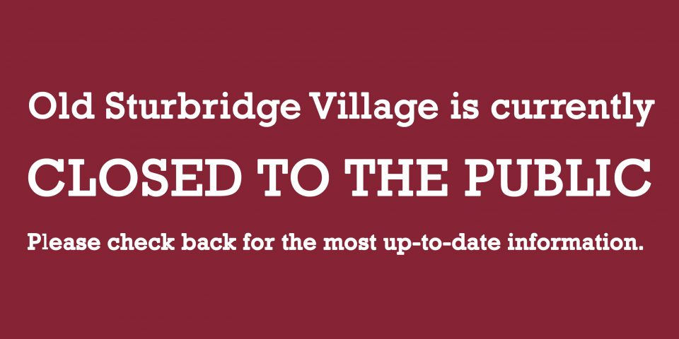Old Sturbridge Village is currently closed to the public